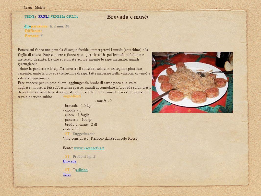 Brovada e musèt Carne - Maiale (UDINE)- FRIULI VENEZIA GIULIAUDINEI VENEZIA GIULIA -Pre-Preparazione: h. 2 min. 20 -Difficoltà: -Persone: 6 Ponete sul