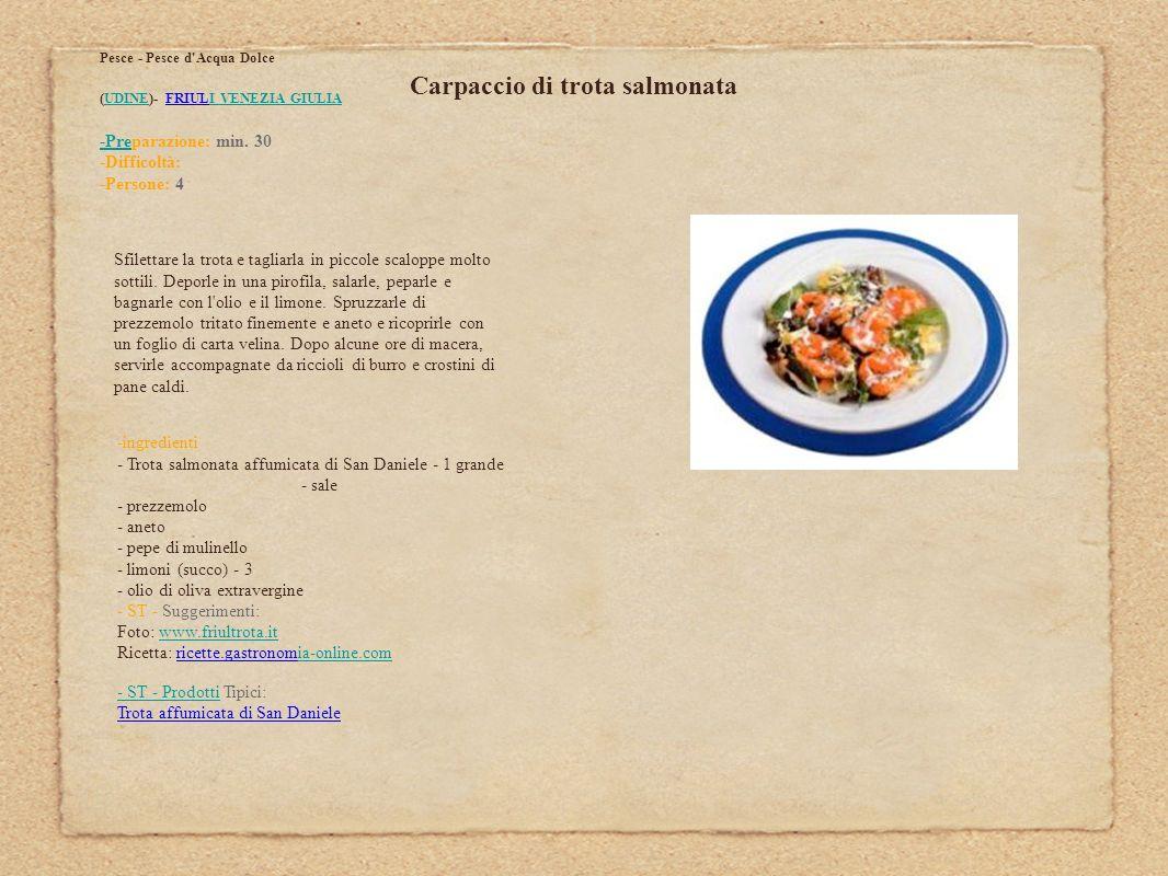 Carpaccio di trota salmonata Pesce - Pesce d'Acqua Dolce (UDINE)- FRIULI VENEZIA GIULIAUDINEI VENEZIA GIULIA -Pre-Preparazione: min. 30 -Difficoltà: -
