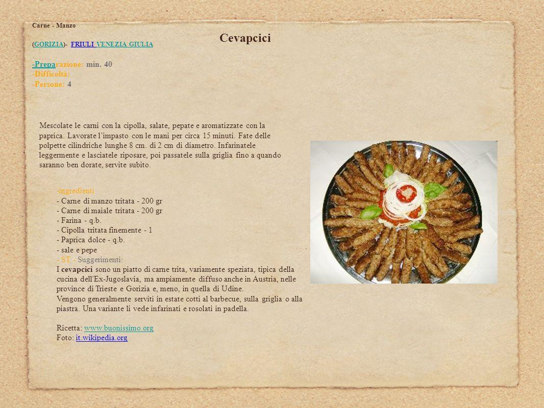 Cevapcici Carne - Manzo (GORIZIA)- FRIULI VENEZIA GIULIAGORIZIAVENEZIA GIULIA -Prepa-Preparazione: min. 40 -Difficoltà: -Persone: 4 Mescolate le carni