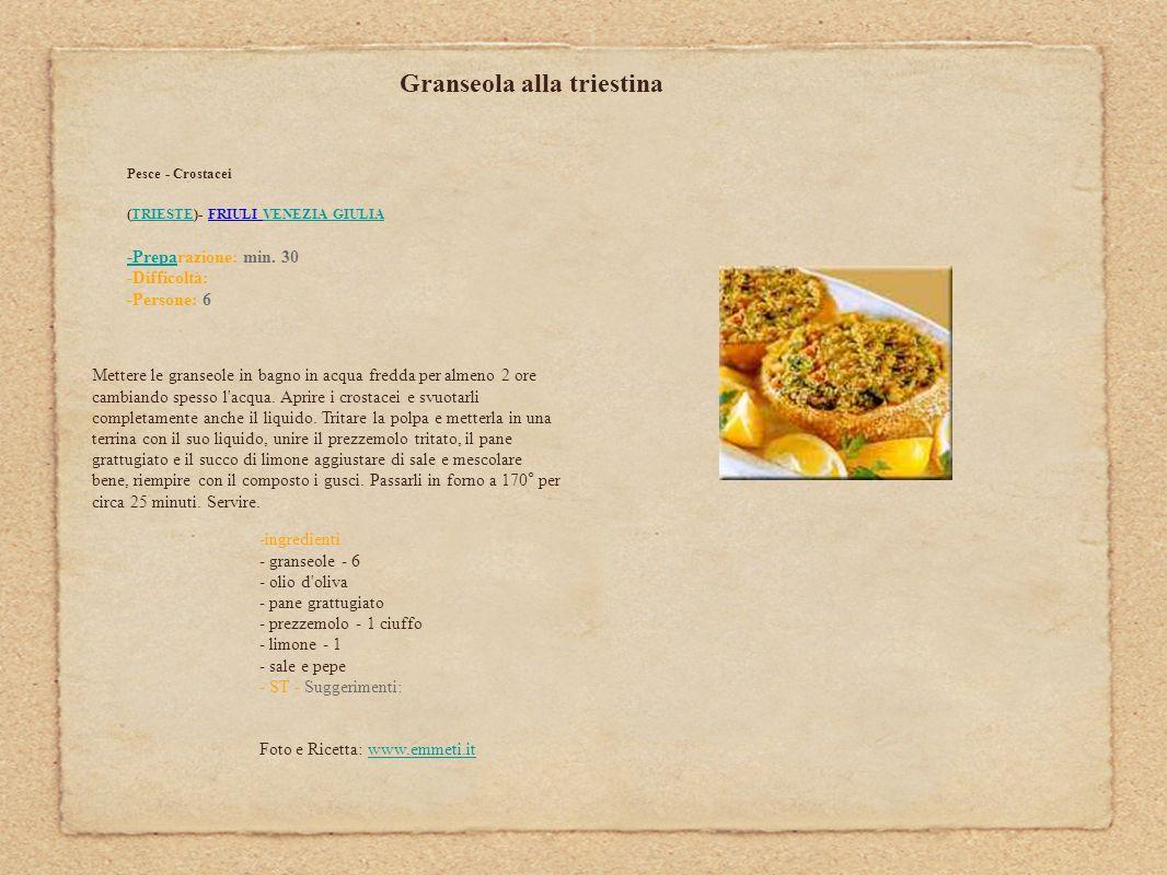 Granseola alla triestina Pesce - Crostacei (TRIESTE)- FRIULI VENEZIA GIULIATRIESTEVENEZIA GIULIA -Prepa-Preparazione: min. 30 -Difficoltà: -Persone: 6