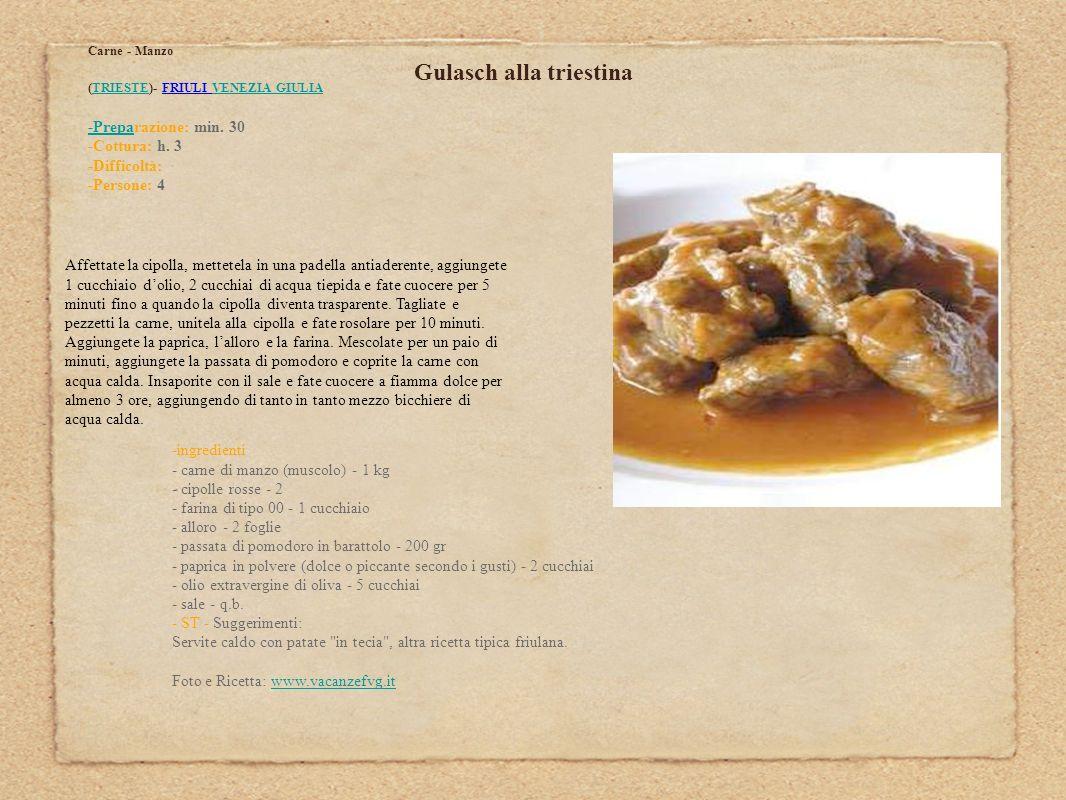 Gulasch alla triestina Carne - Manzo (TRIESTE)- FRIULI VENEZIA GIULIATRIESTEVENEZIA GIULIA -Prepa-Preparazione: min. 30 -Cottura: h. 3 -Difficoltà: -P