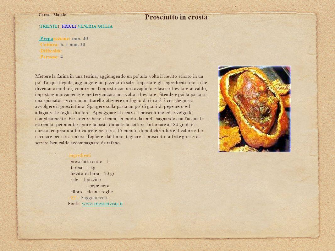Prosciutto in crosta Carne - Maiale (TRIESTE)- FRIULI VENEZIA GIULIATRIESTEVENEZIA GIULIA -Prepa-Preparazione: min. 40 -Cottura: h. 1 min. 20 -Diffico