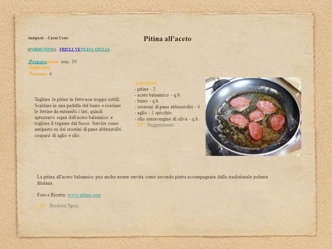 Pitina all'aceto Antipasti - Carni Cotte (PORDENONE)- FRIULI VENEZIA GIULIAPORDENONENEZIA GIULIA -Prepara-Preparazione: min. 20 -Difficoltà: -Persone: