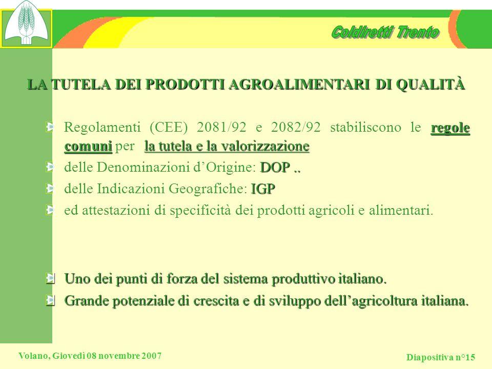 Diapositiva n°15 Volano, Giovedì 08 novembre 2007 LA TUTELA DEI PRODOTTI AGROALIMENTARI DI QUALITÀ regole comunila tutela e la valorizzazione Regolame