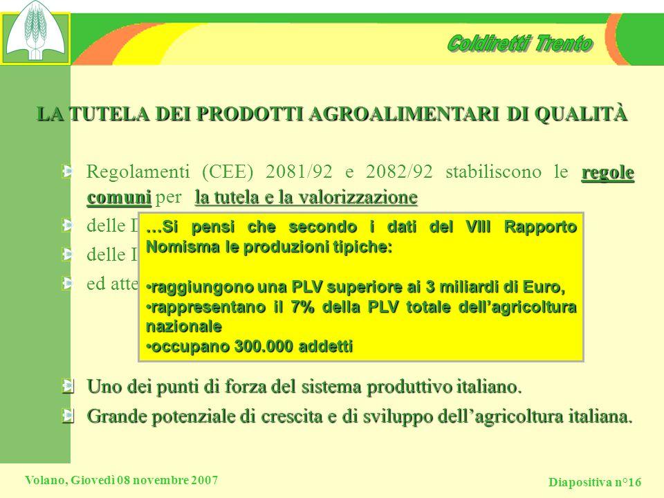 Diapositiva n°16 Volano, Giovedì 08 novembre 2007 LA TUTELA DEI PRODOTTI AGROALIMENTARI DI QUALITÀ regole comunila tutela e la valorizzazione Regolame