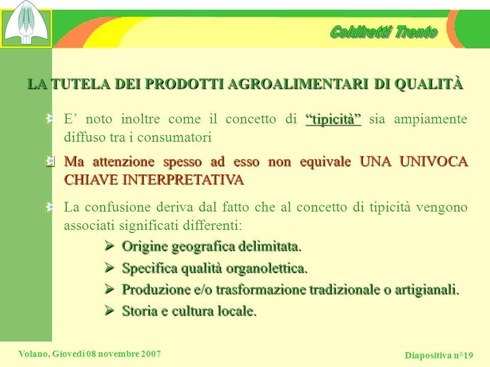 Diapositiva n°19 Volano, Giovedì 08 novembre 2007 LA TUTELA DEI PRODOTTI AGROALIMENTARI DI QUALITÀ tipicità E noto inoltre come il concetto di tipicit