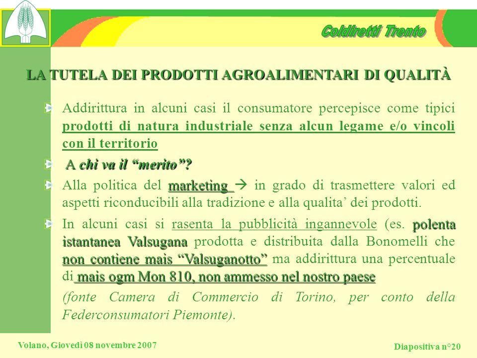 Diapositiva n°20 Volano, Giovedì 08 novembre 2007 LA TUTELA DEI PRODOTTI AGROALIMENTARI DI QUALITÀ Addirittura in alcuni casi il consumatore percepisc