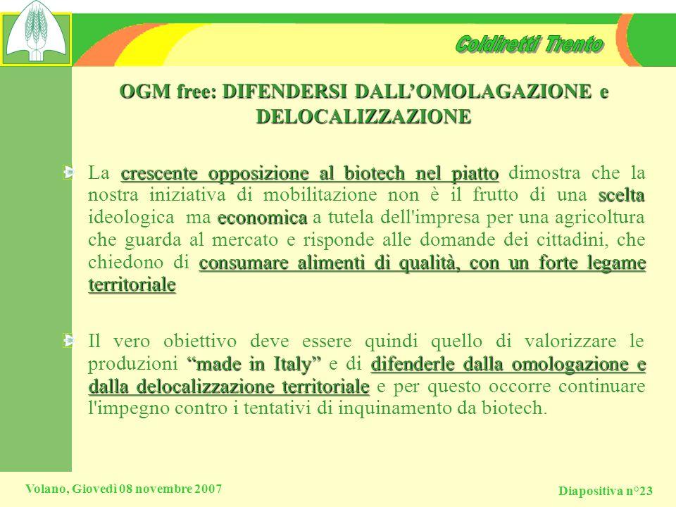 Diapositiva n°23 Volano, Giovedì 08 novembre 2007 OGM free: DIFENDERSI DALLOMOLAGAZIONE e DELOCALIZZAZIONE crescente opposizione al biotech nel piatto
