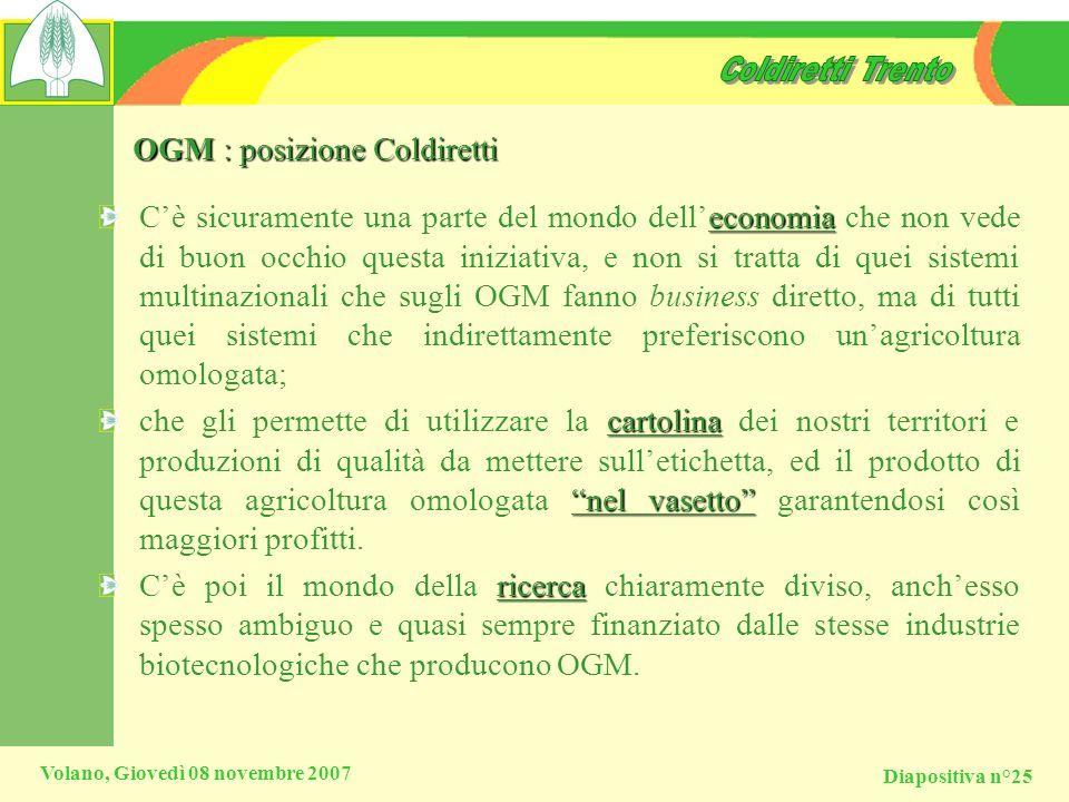Diapositiva n°25 Volano, Giovedì 08 novembre 2007 OGM : posizione Coldiretti economia Cè sicuramente una parte del mondo delleconomia che non vede di