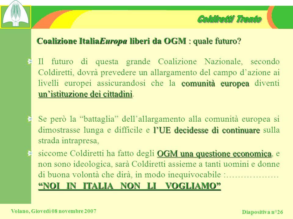 Diapositiva n°26 Volano, Giovedì 08 novembre 2007 Coalizione ItaliaEuropa liberi da OGM : quale futuro? comunità europea unistituzione dei cittadini I