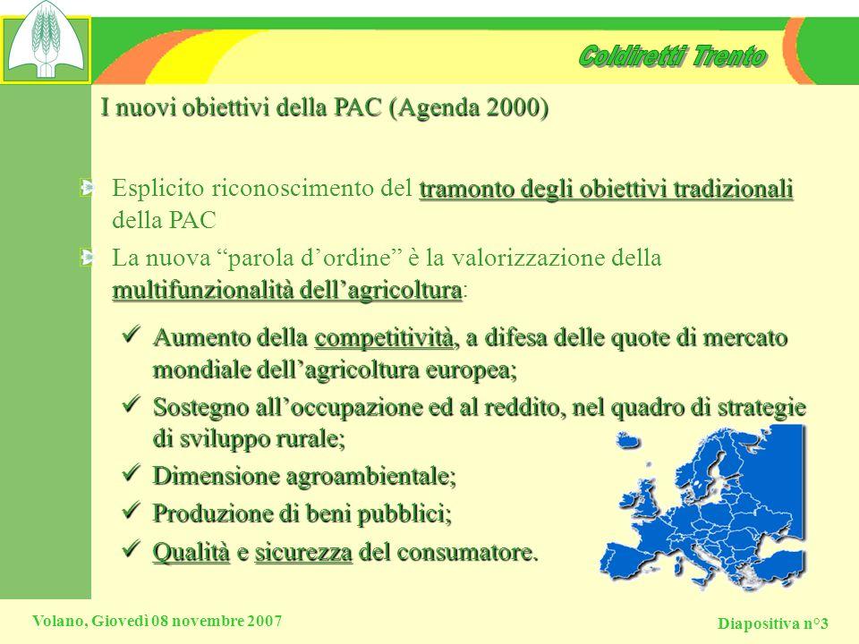 Diapositiva n°3 Volano, Giovedì 08 novembre 2007 I nuovi obiettivi della PAC (Agenda 2000) tramonto degli obiettivi tradizionali Esplicito riconoscime