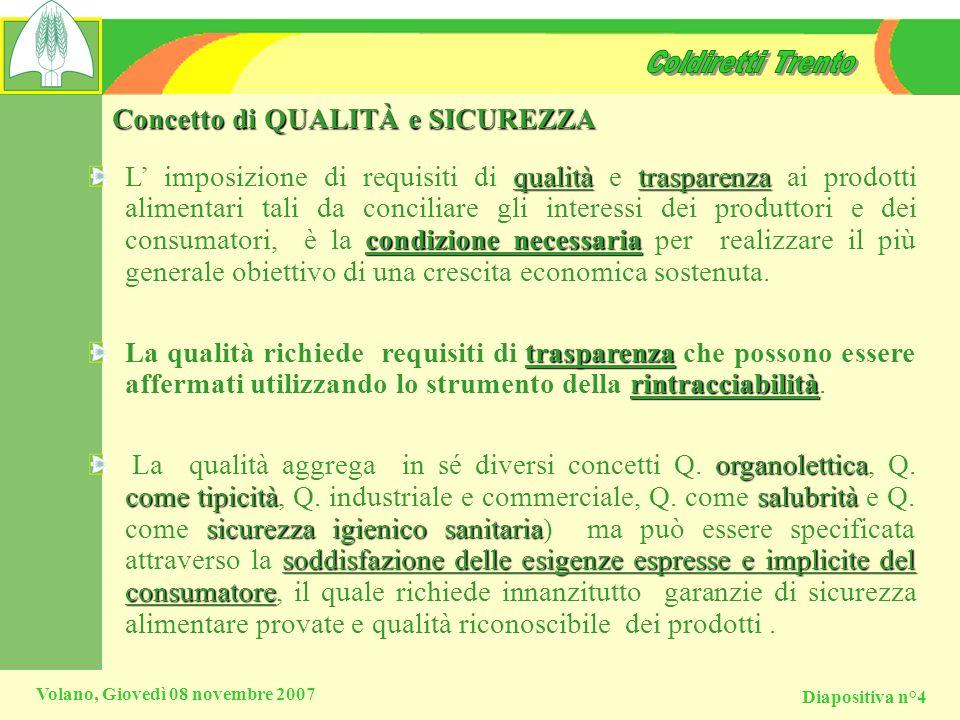 Diapositiva n°4 Volano, Giovedì 08 novembre 2007 Concetto di QUALITÀ e SICUREZZA qualitàtrasparenza condizione necessaria L imposizione di requisiti d