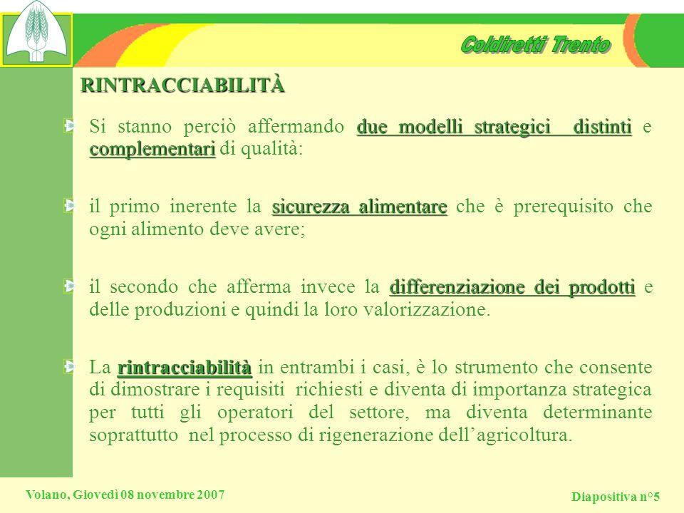 Diapositiva n°5 Volano, Giovedì 08 novembre 2007 RINTRACCIABILITÀ due modelli strategici distinti complementari Si stanno perciò affermando due modell