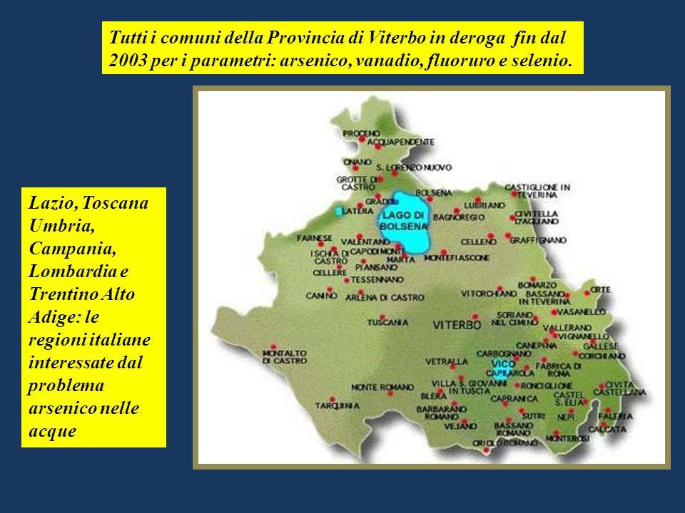 Tutti i comuni della Provincia di Viterbo in deroga fin dal 2003 per i parametri: arsenico, vanadio, fluoruro e selenio. Lazio, Toscana Umbria, Campan