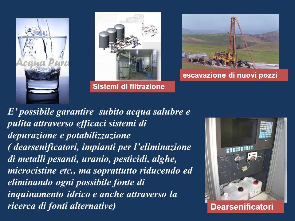 E possibile garantire subito acqua salubre e pulita attraverso efficaci sistemi di depurazione e potabilizzazione ( dearsenificatori, impianti per lel