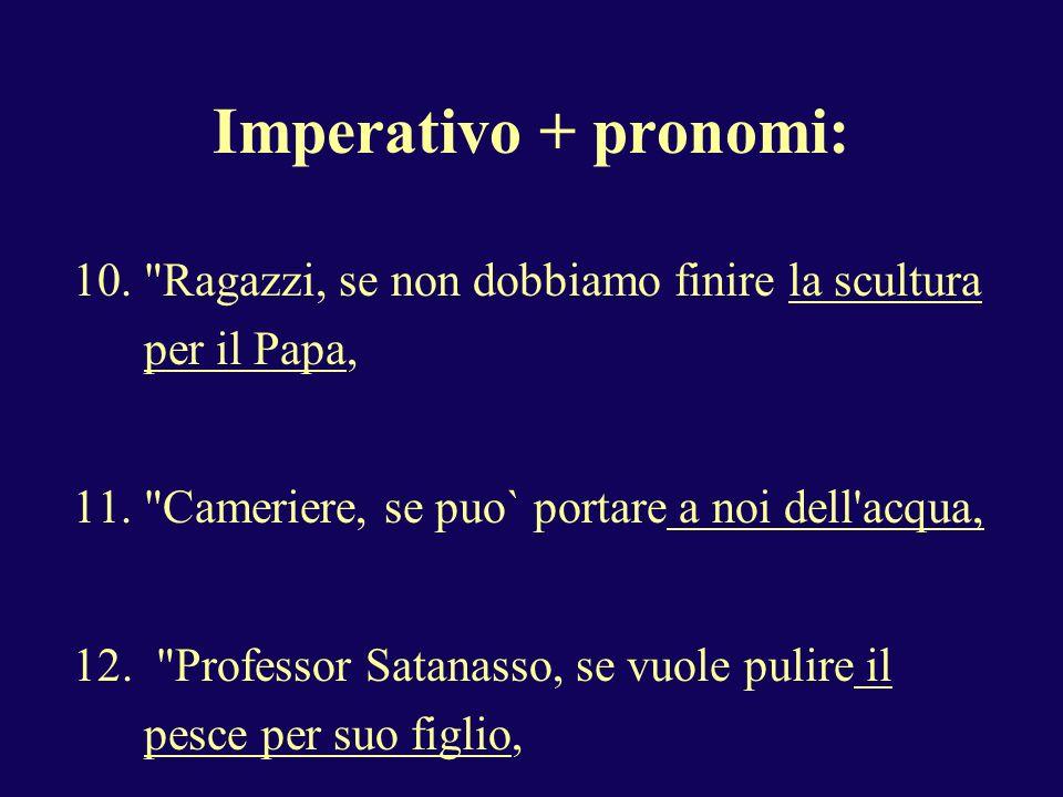 Imperativo + pronomi: 10.