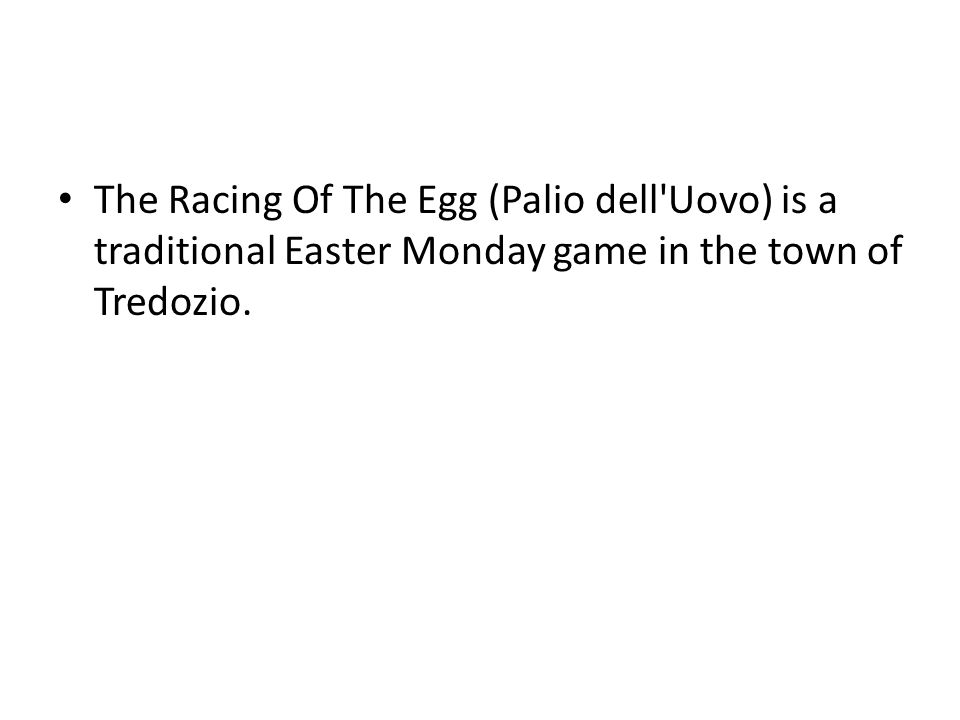 The Racing Of The Egg (Palio dell Uovo) is a traditional Easter Monday game in the town of Tredozio.