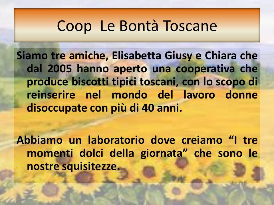 Coop Le Bontà Toscane Siamo tre amiche, Elisabetta Giusy e Chiara che dal 2005 hanno aperto una cooperativa che produce biscotti tipici toscani, con l