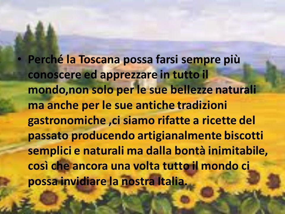 Perché la Toscana possa farsi sempre più conoscere ed apprezzare in tutto il mondo,non solo per le sue bellezze naturali ma anche per le sue antiche t