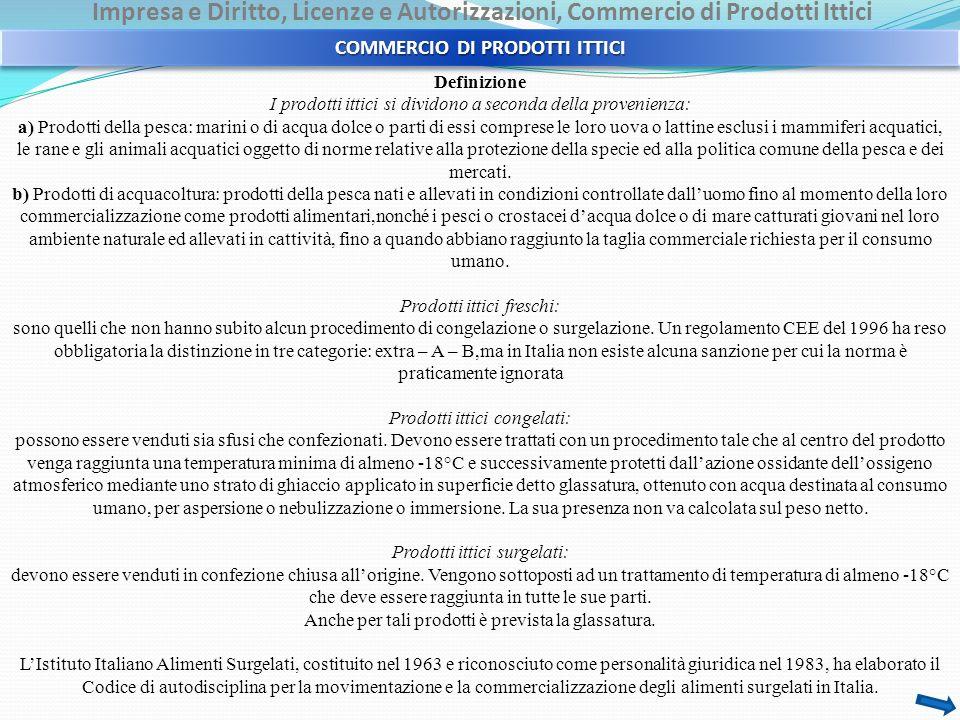 Impresa e Diritto, Licenze e Autorizzazioni, Commercio di Prodotti Ittici COMMERCIO DI PRODOTTI ITTICI Definizione I prodotti ittici si dividono a sec