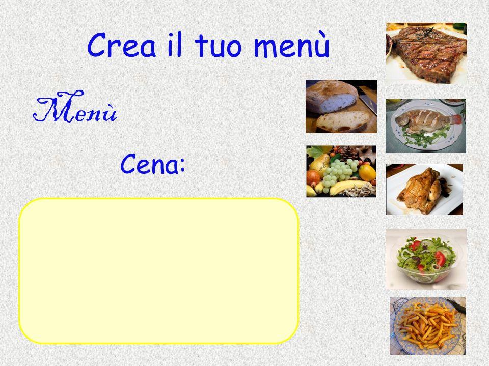 Crea il tuo menù Menù Cena: