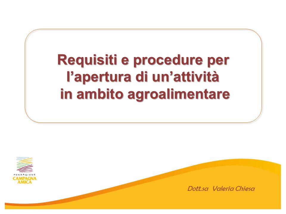Dott.sa Valeria Chiesa Requisiti e procedure per lapertura di unattività in ambito agroalimentare in ambito agroalimentare