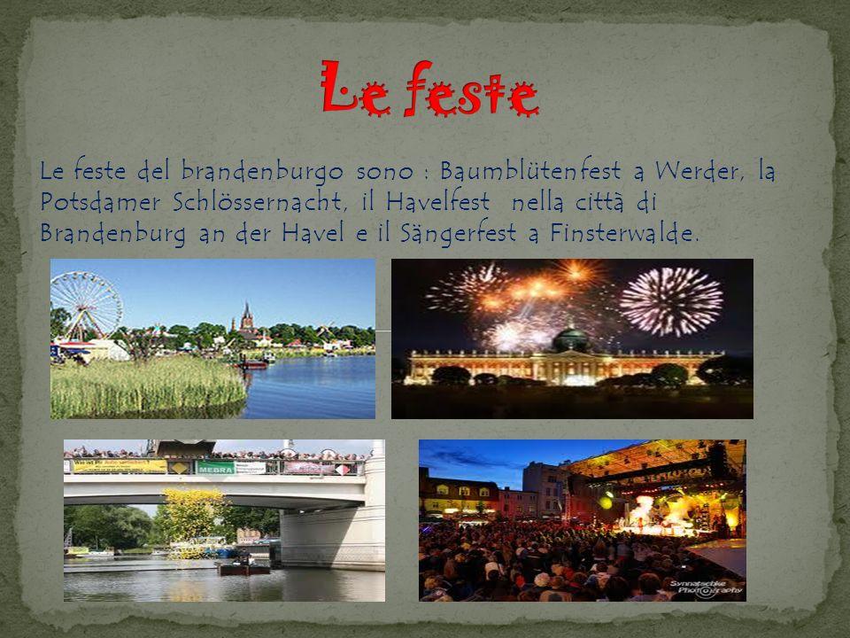 Le feste del brandenburgo sono : Baumblütenfest a Werder, la Potsdamer Schlössernacht, il Havelfest nella città di Brandenburg an der Havel e il Sängerfest a Finsterwalde.
