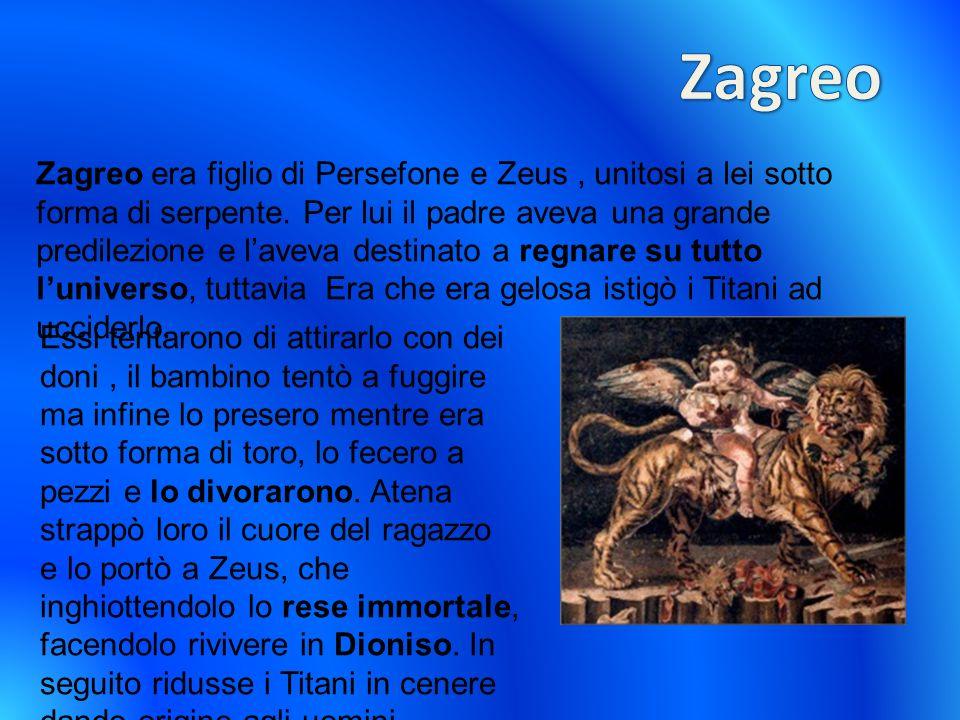 Zagreo era figlio di Persefone e Zeus, unitosi a lei sotto forma di serpente. Per lui il padre aveva una grande predilezione e laveva destinato a regn
