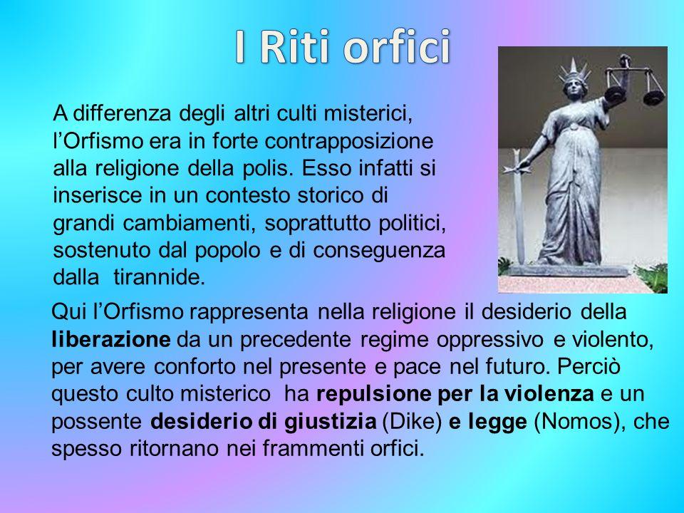 Qui lOrfismo rappresenta nella religione il desiderio della liberazione da un precedente regime oppressivo e violento, per avere conforto nel presente