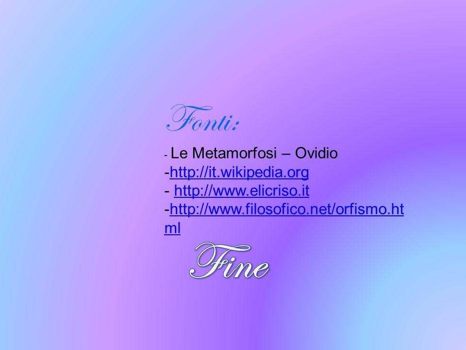 Fonti: - Le Metamorfosi – Ovidio -http://it.wikipedia.orghttp://it.wikipedia.org - http://www.elicriso.ithttp://www.elicriso.it -http://www.filosofico
