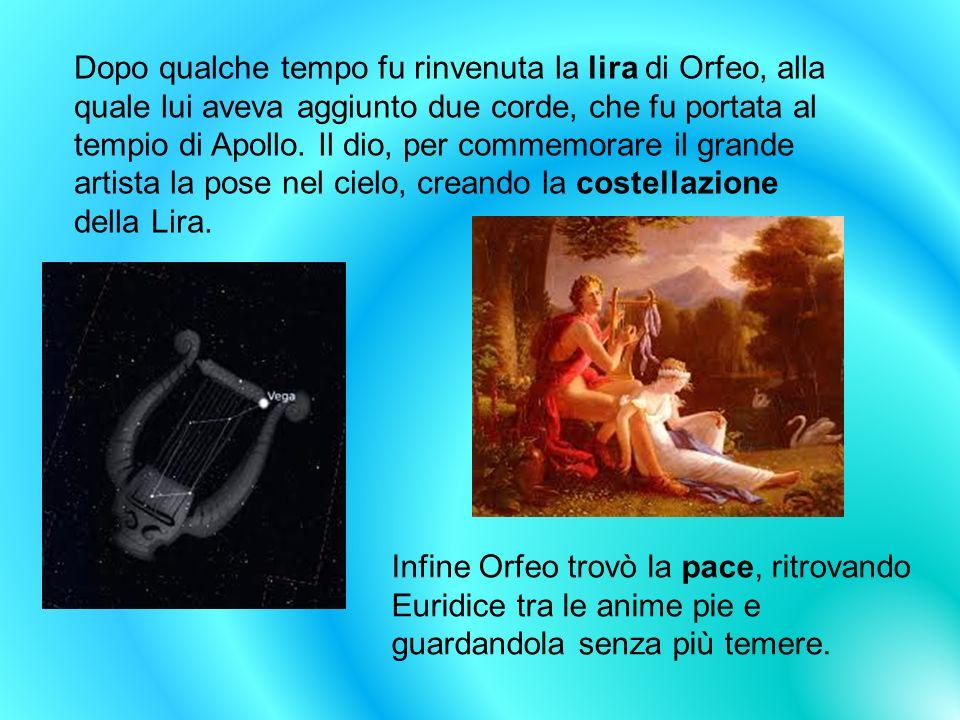 Dopo qualche tempo fu rinvenuta la lira di Orfeo, alla quale lui aveva aggiunto due corde, che fu portata al tempio di Apollo. Il dio, per commemorare