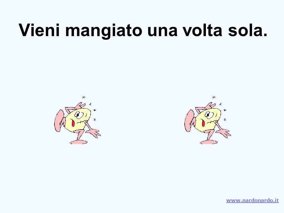 Vieni mangiato una volta sola. www.nardonardo.it