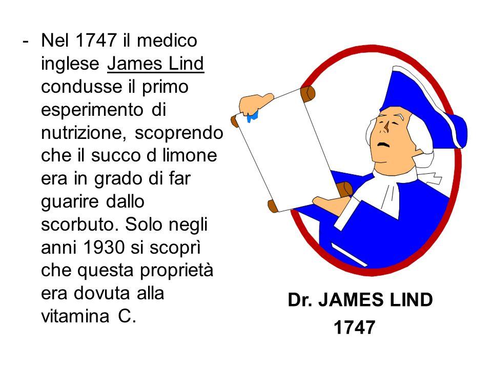 -Nel 1747 il medico inglese James Lind condusse il primo esperimento di nutrizione, scoprendo che il succo d limone era in grado di far guarire dallo