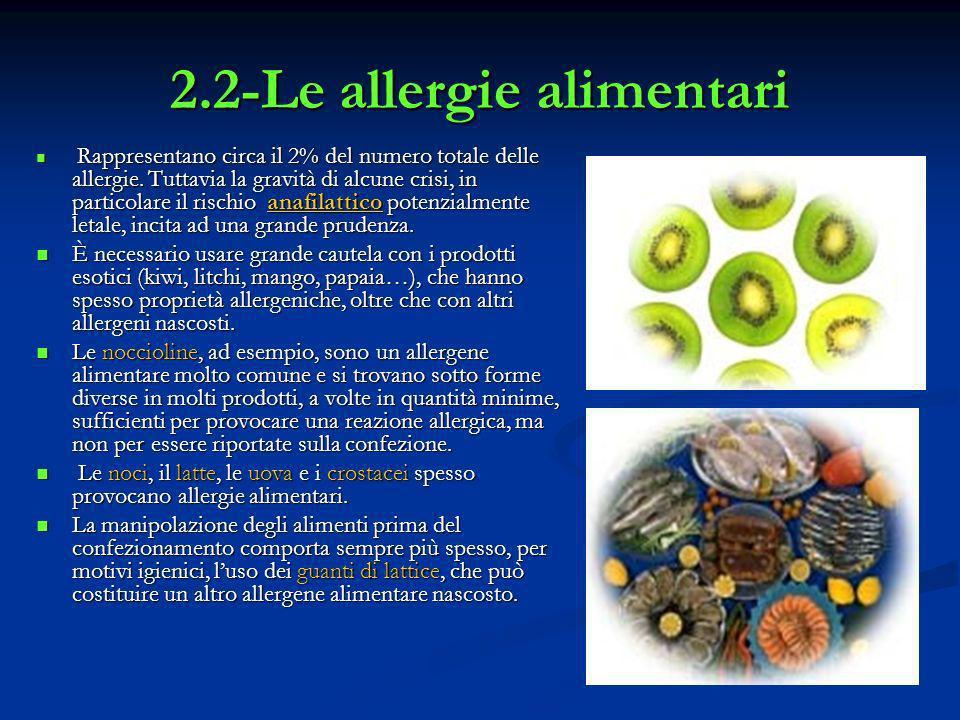 2.2-Le allergie alimentari Rappresentano circa il 2% del numero totale delle allergie. Tuttavia la gravità di alcune crisi, in particolare il rischio