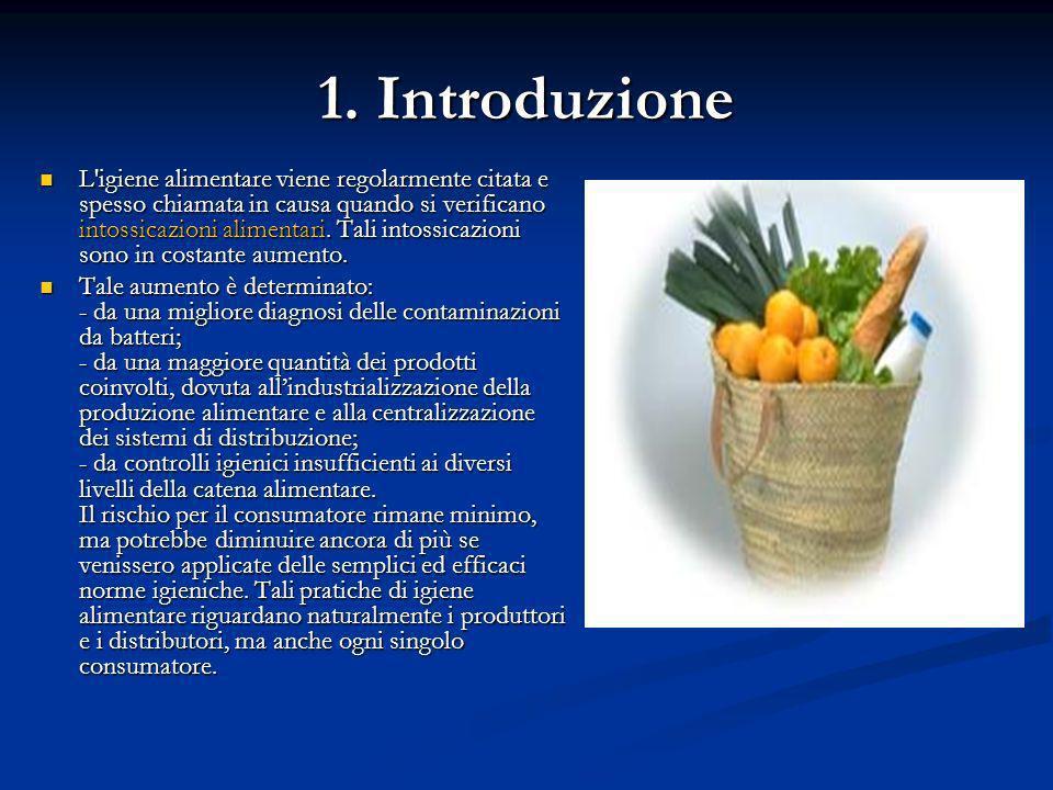 1. Introduzione L'igiene alimentare viene regolarmente citata e spesso chiamata in causa quando si verificano intossicazioni alimentari. Tali intossic