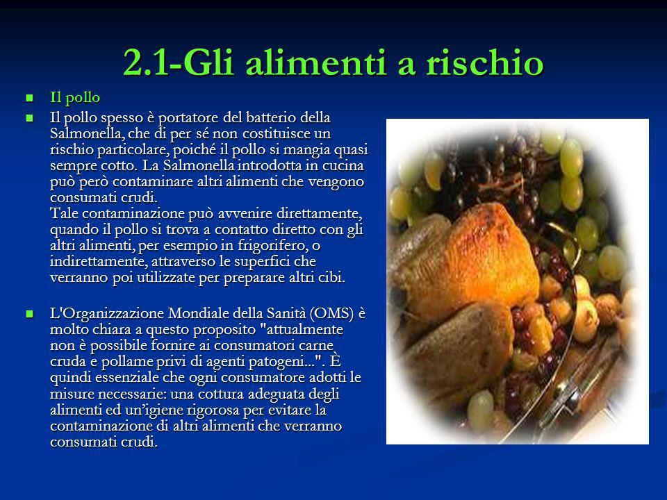 2.1-Gli alimenti a rischio Il pollo Il pollo Il pollo spesso è portatore del batterio della Salmonella, che di per sé non costituisce un rischio parti