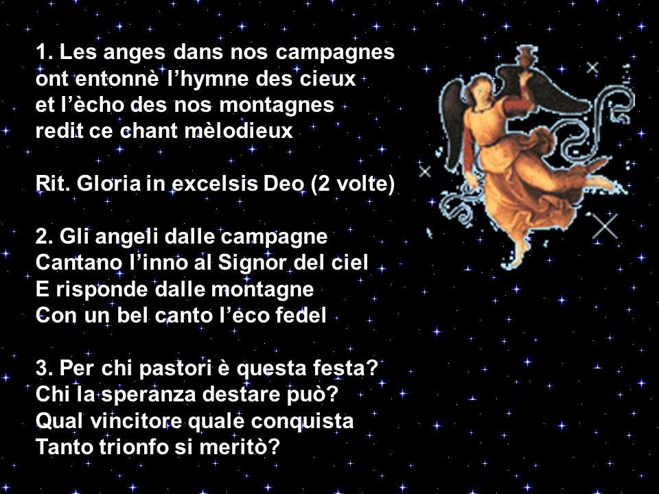 1. Les anges dans nos campagnes ont entonnè lhymne des cieux et lècho des nos montagnes redit ce chant mèlodieux Rit. Gloria in excelsis Deo (2 volte)