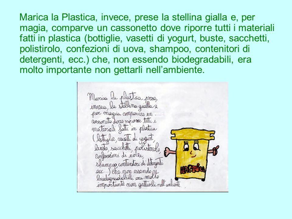 Marica la Plastica, invece, prese la stellina gialla e, per magia, comparve un cassonetto dove riporre tutti i materiali fatti in plastica (bottiglie,