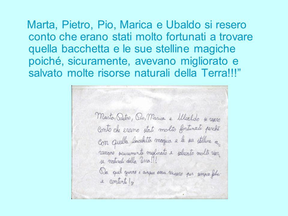 Marta, Pietro, Pio, Marica e Ubaldo si resero conto che erano stati molto fortunati a trovare quella bacchetta e le sue stelline magiche poiché, sicur