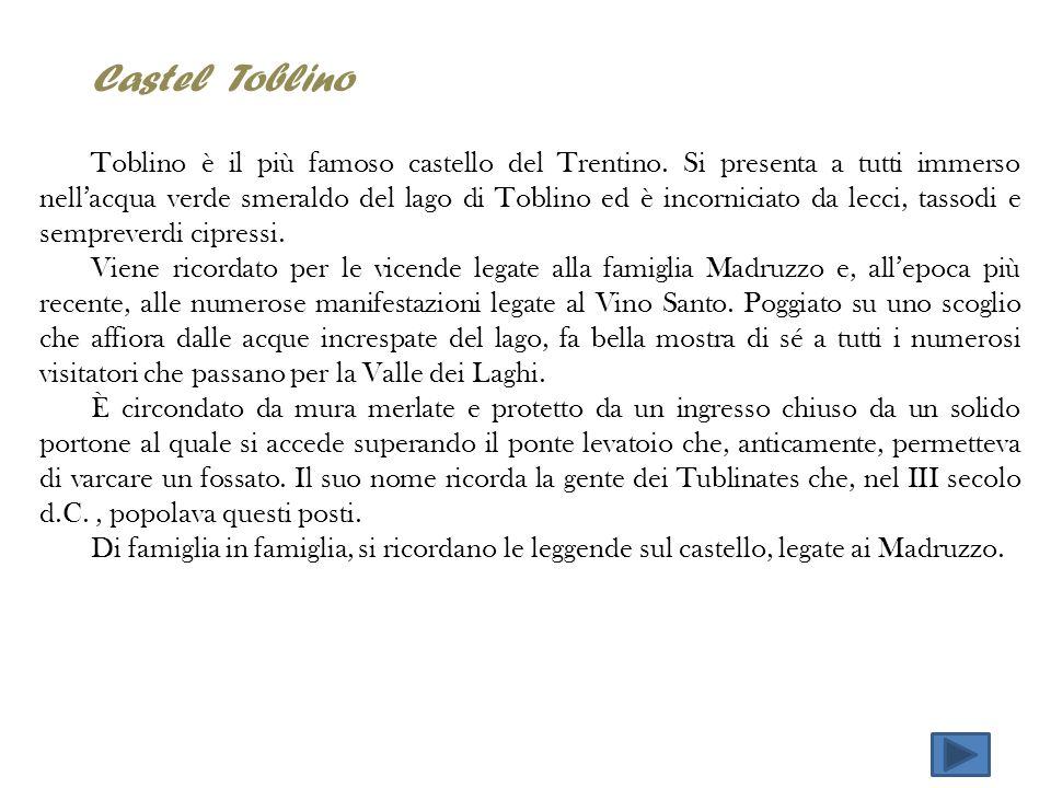 Castel Toblino Toblino è il più famoso castello del Trentino. Si presenta a tutti immerso nellacqua verde smeraldo del lago di Toblino ed è incornicia