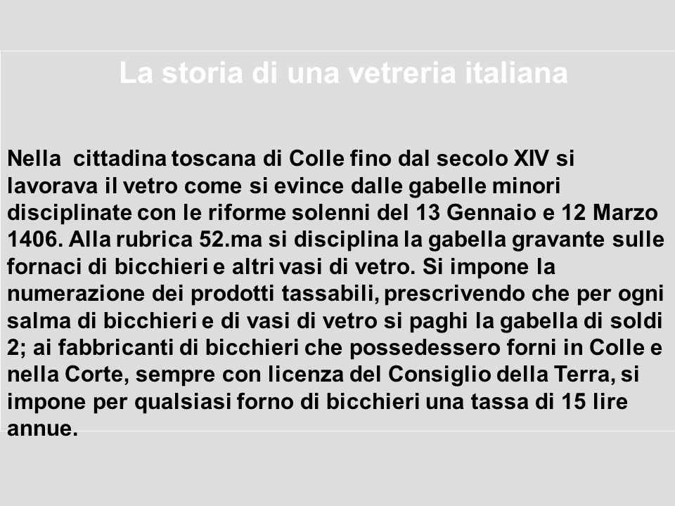 La storia di una vetreria italiana Nella cittadina toscana di Colle fino dal secolo XIV si lavorava il vetro come si evince dalle gabelle minori disci