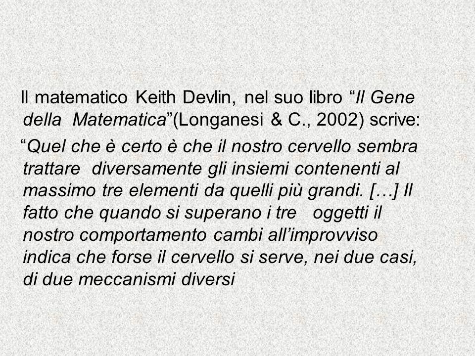 Il matematico Keith Devlin, nel suo libro Il Gene della Matematica(Longanesi & C., 2002) scrive: Quel che è certo è che il nostro cervello sembra trat