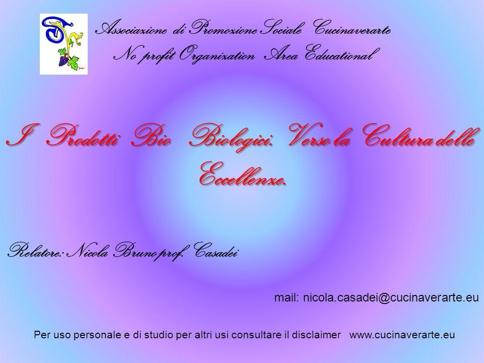 Associazione di Promozione Sociale Cucinaverarte No profit Organization Area Educational Relatore: Nicola Bruno prof. Casadei I Prodotti Bio Biologici