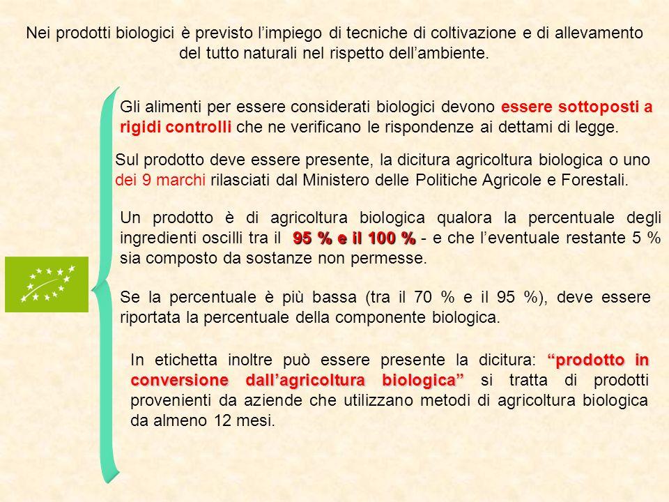 Nei prodotti biologici è previsto limpiego di tecniche di coltivazione e di allevamento del tutto naturali nel rispetto dellambiente. Gli alimenti per