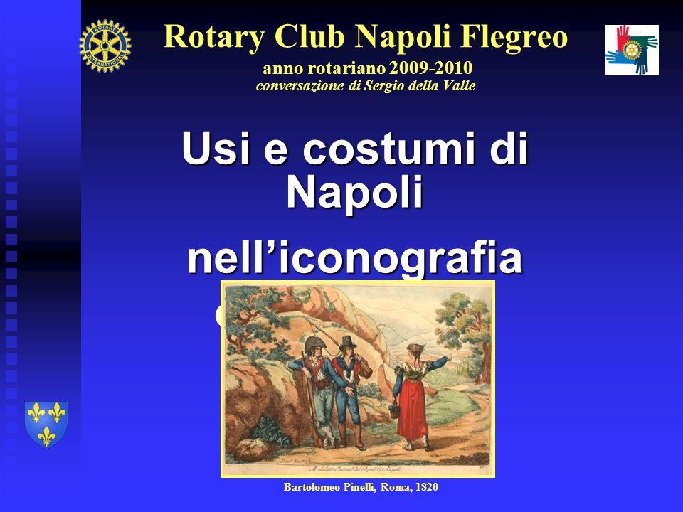 Rotary Club Napoli Flegreo anno rotariano 2009-2010 conversazione di Sergio della Valle Usi e costumi di Napoli nelliconografia ottocentesca Bartolome