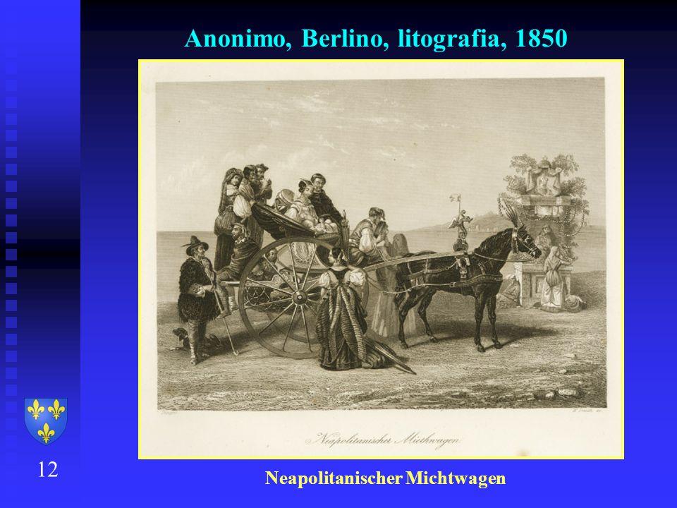 12 Anonimo, Berlino, litografia, 1850 Neapolitanischer Michtwagen