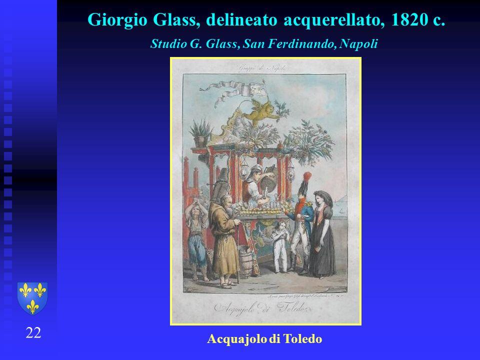 Giorgio Glass, delineato acquerellato, 1820 c. 22 Studio G. Glass, San Ferdinando, Napoli Acquajolo di Toledo