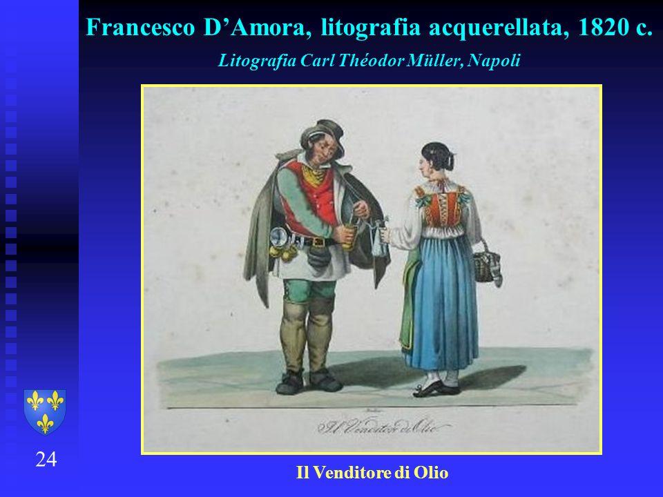 24 Francesco DAmora, litografia acquerellata, 1820 c. Litografia Carl Théodor Müller, Napoli Il Venditore di Olio