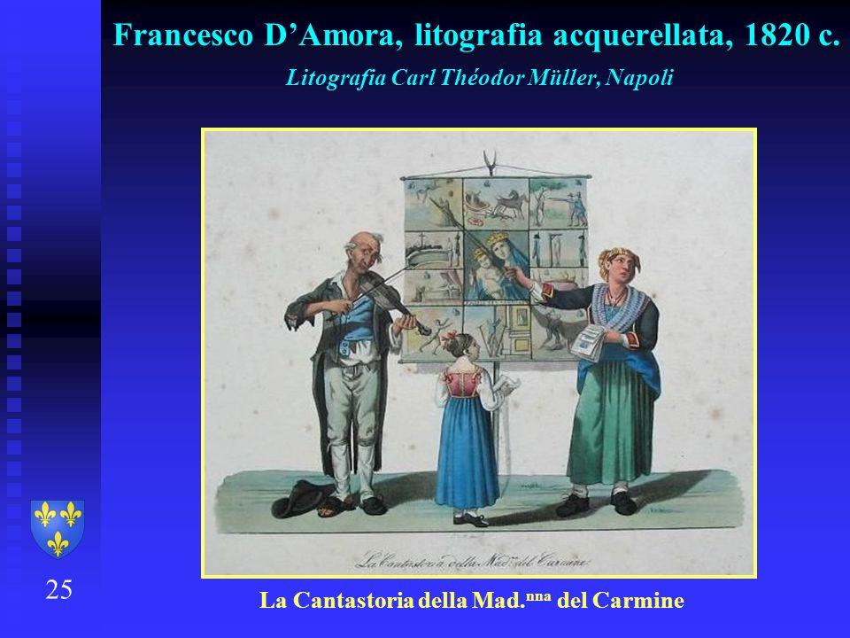 25 Francesco DAmora, litografia acquerellata, 1820 c. Litografia Carl Théodor Müller, Napoli La Cantastoria della Mad. nna del Carmine
