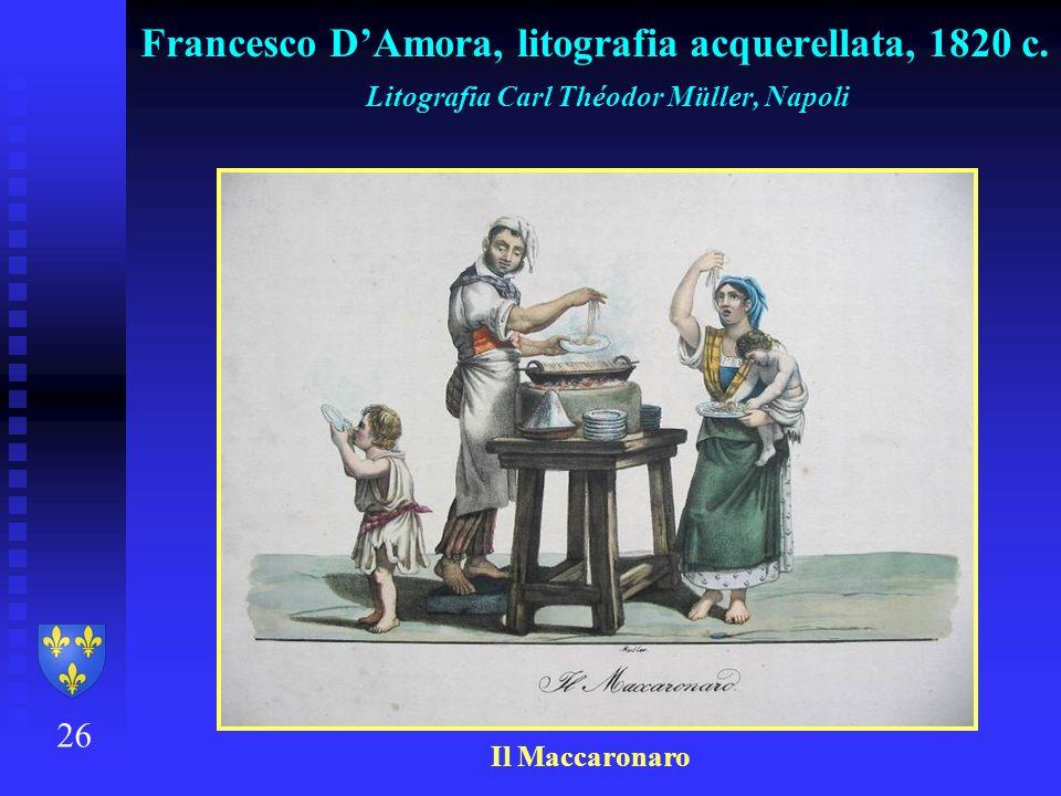 26 Francesco DAmora, litografia acquerellata, 1820 c. Litografia Carl Théodor Müller, Napoli Il Maccaronaro